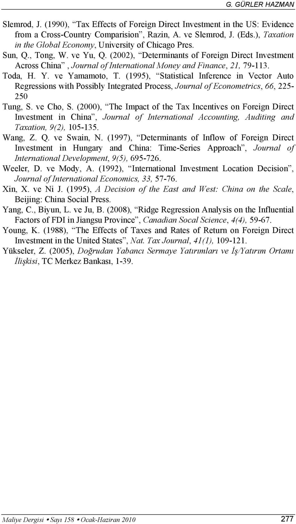(2002), Determinants of Foreign Direct Investment Across China, Journal of International Money and Finance, 21, 79-113. Toda, H. Y. ve Yamamoto, T.