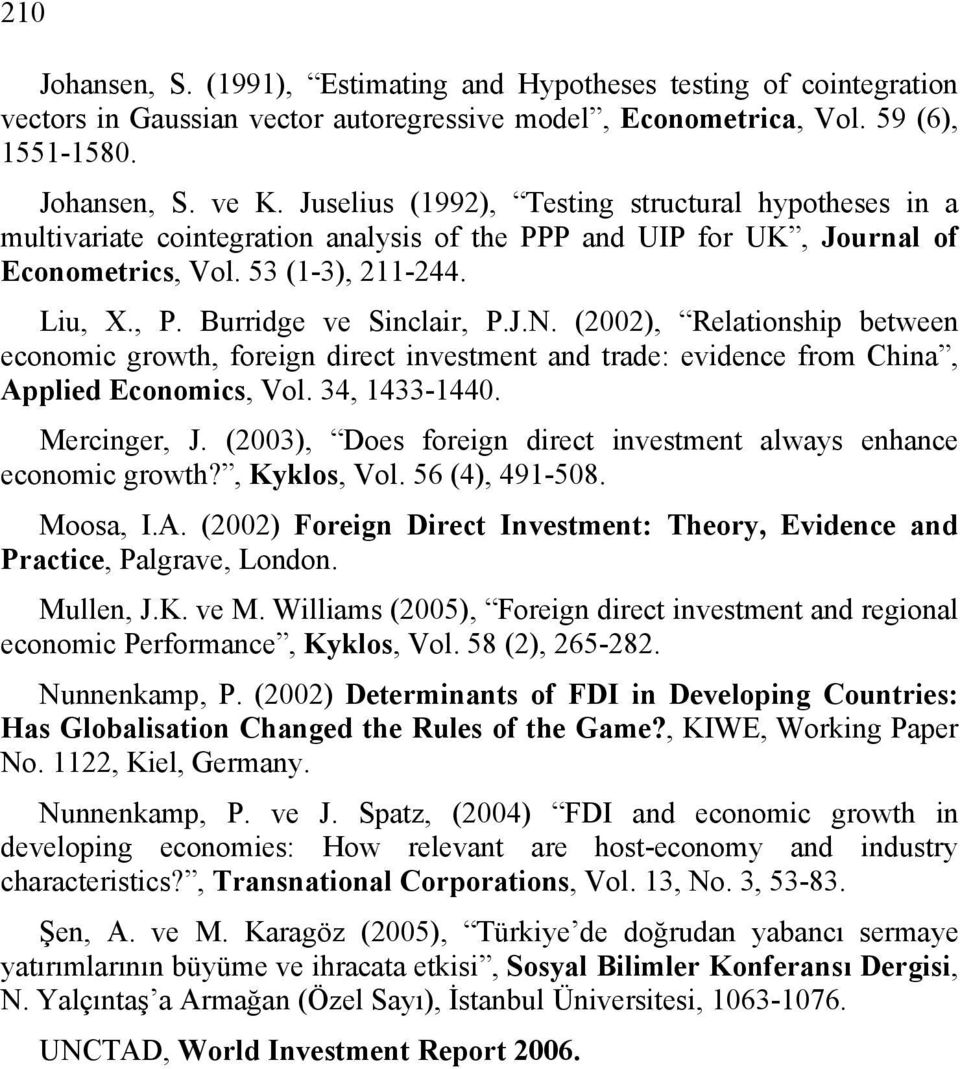 J.N. (2002), Relationship between economic growth, foreign direct investment and trade: evidence from China, Applied Economics, Vol. 34, 1433-1440. Mercinger, J.