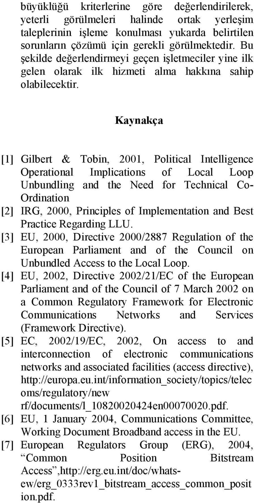 Kaynakça [1] Gilbert & Tobin, 2001, Political Intelligence Operational Implications of Local Loop Unbundling and the Need for Technical Co- Ordination [2] IRG, 2000, Principles of Implementation and