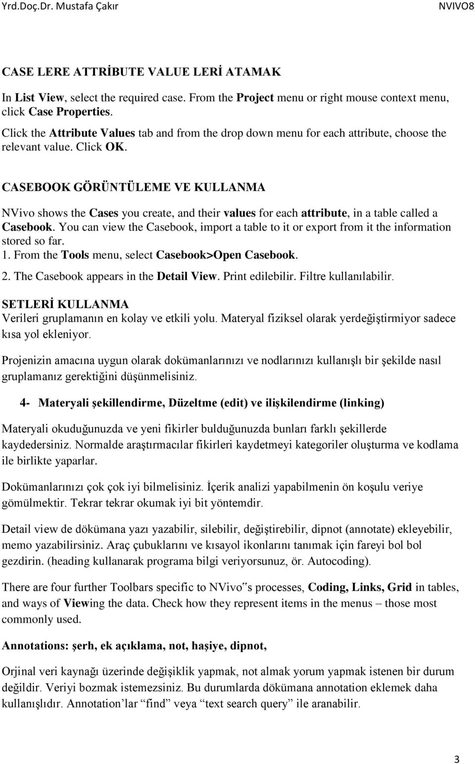 CASEBOOK GÖRÜNTÜLEME VE KULLANMA NVivo shows the Cases you create, and their values for each attribute, in a table called a Casebook.