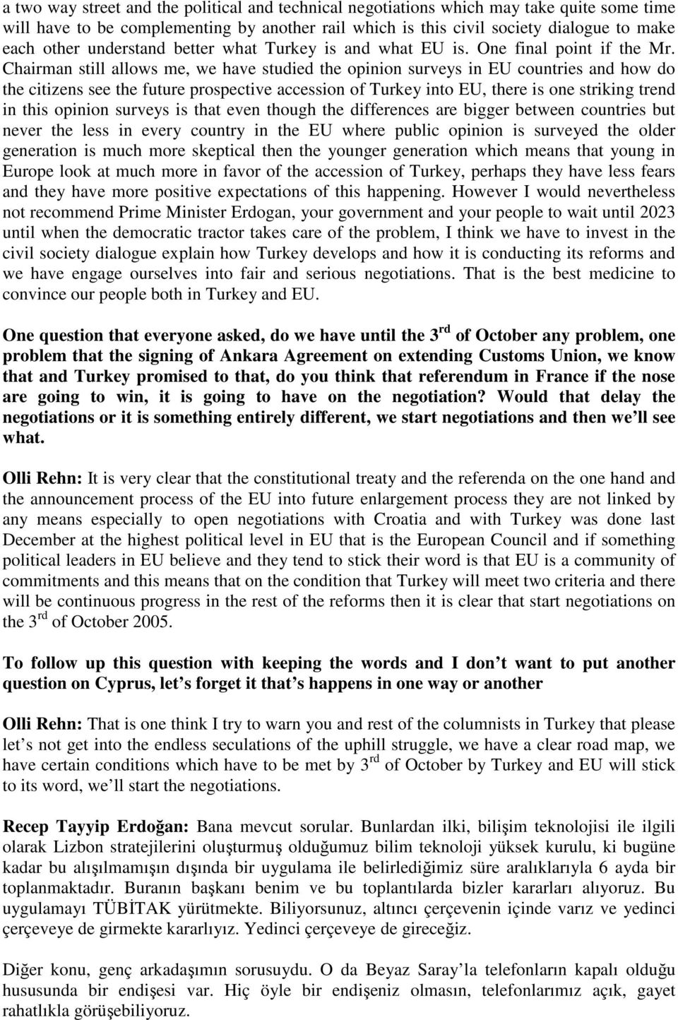 Chairman still allows me, we have studied the opinion surveys in EU countries and how do the citizens see the future prospective accession of Turkey into EU, there is one striking trend in this