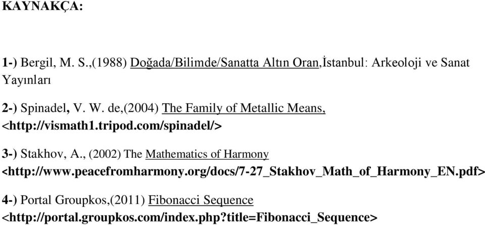 de,(2004) The Family of Metallic Means, <http://vismath1.tripod.com/spinadel/> 3-) Stakhov, A.