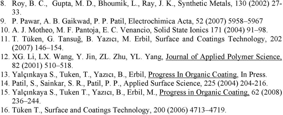 Zhu, YL. Yang, Journal of Applied Polymer Science, 82 (2001) 510 518. 13. Yalçınkaya S., Tuken, T., Yazıcı, B., Erbil, Progress In Organic Coating, In Press. 14. Patil, S., Sainkar, S. R., Patil, P.