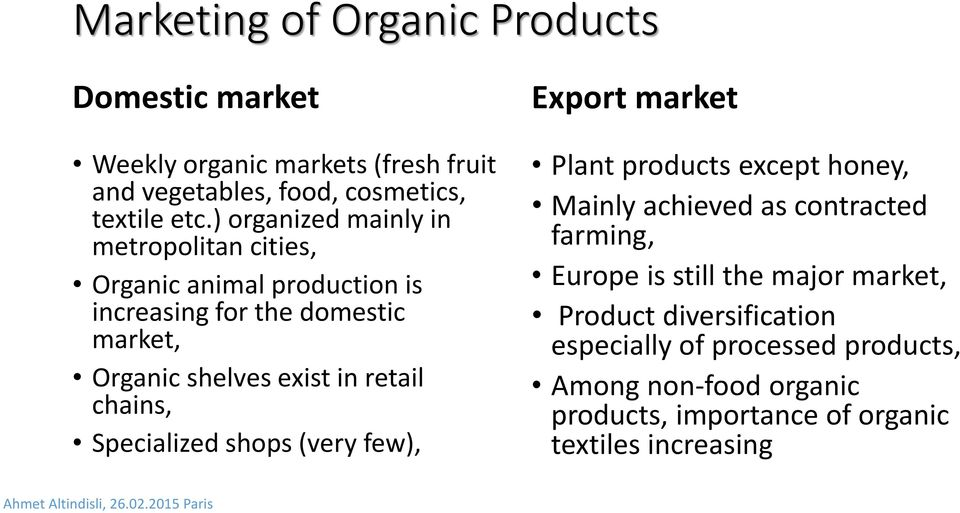 retail chains, Specialized shops (very few), Export market Plant products except honey, Mainly achieved as contracted farming, Europe is