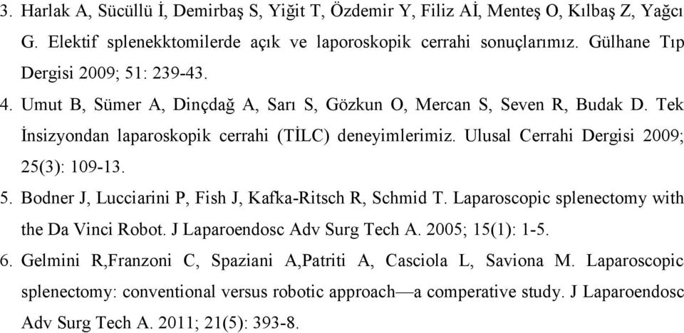Ulusal Cerrahi Dergisi 2009; 25(3): 109-13. 5. Bodner J, Lucciarini P, Fish J, Kafka-Ritsch R, Schmid T. Laparoscopic splenectomy with the Da Vinci Robot. J Laparoendosc Adv Surg Tech A.