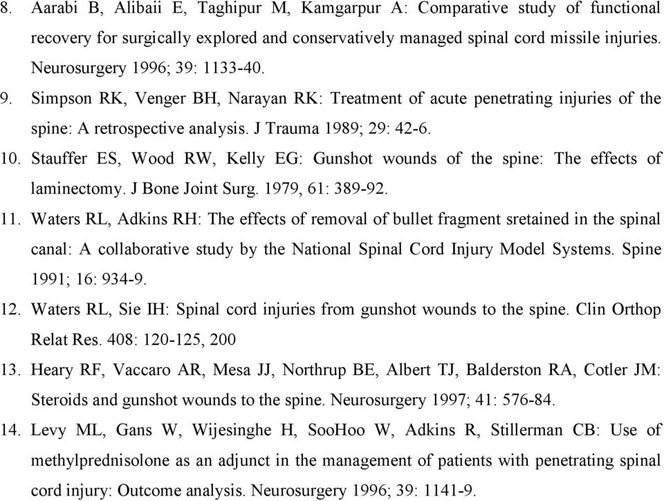 Stauffer ES, Wood RW, Kelly EG: Gunshot wounds of the spine: The effects of laminectomy. J Bone Joint Surg. 1979, 61: 389-92. 11.