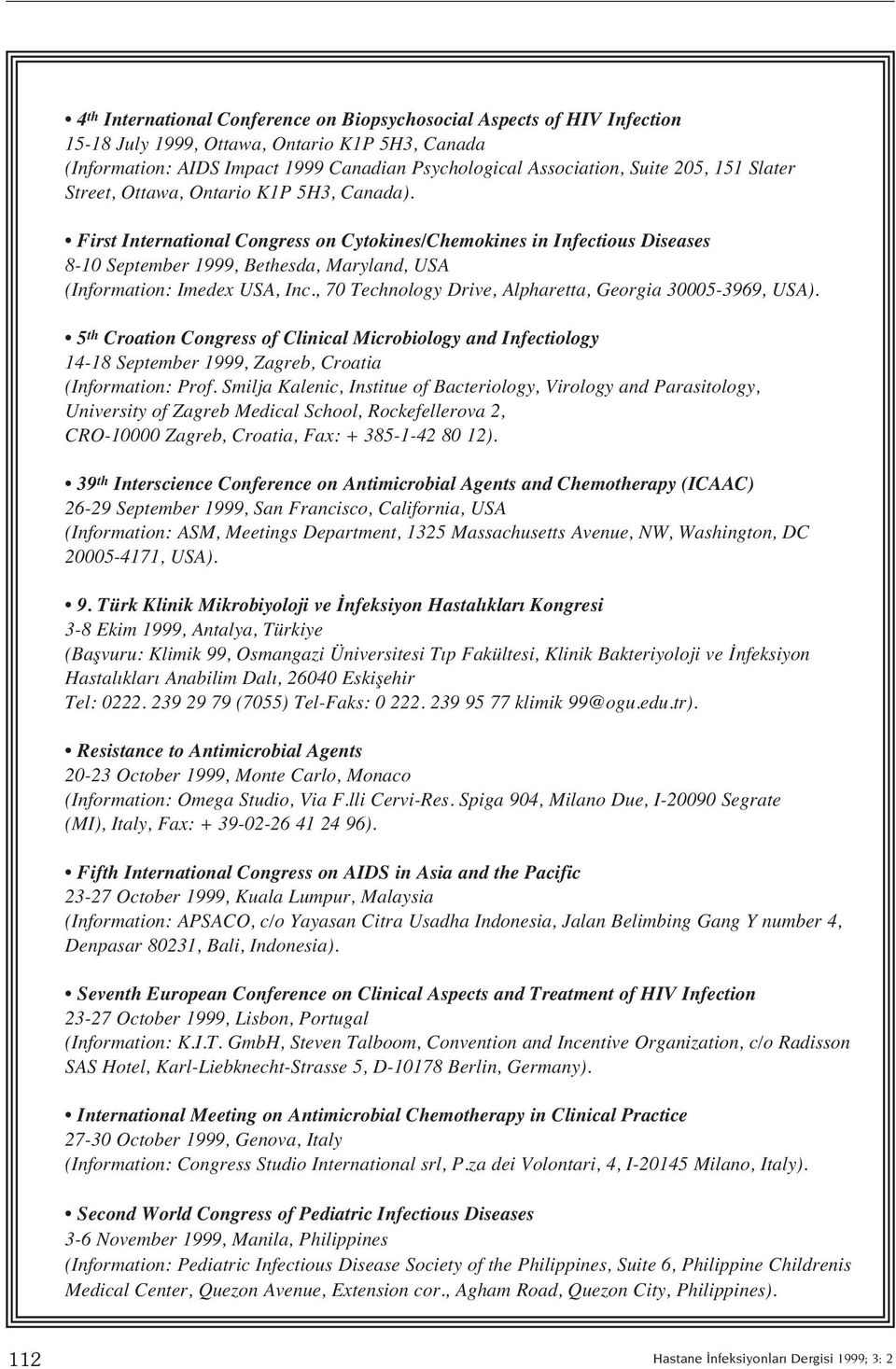 First International Congress on Cytokines/Chemokines in Infectious Diseases 8-10 September 1999, Bethesda, Maryland, USA (Information: Imedex USA, Inc.