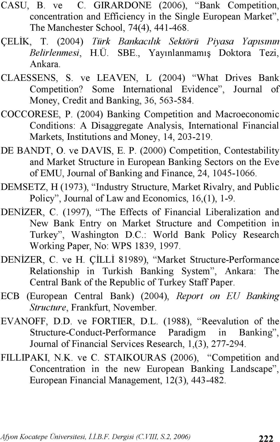 Some International Evidence, Journal of Money, Credit and Banking, 36, 563-584. COCCORESE, P.