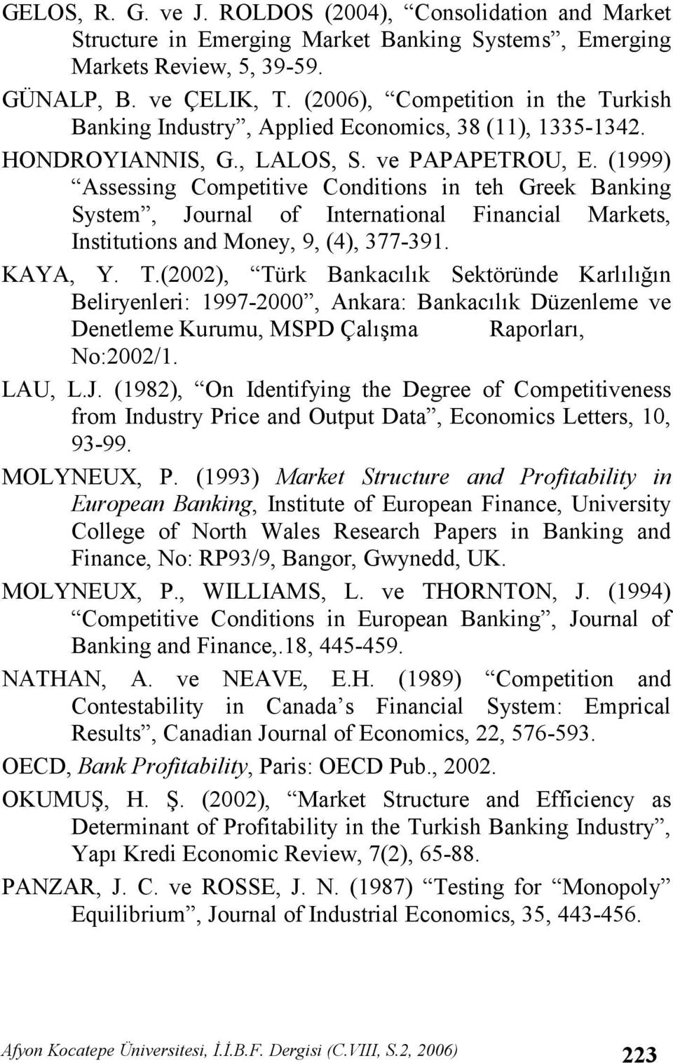 (1999) Assessing Competitive Conditions in teh Greek Banking System, Journal of International Financial Markets, Institutions and Money, 9, (4), 377-391. KAYA, Y. T.