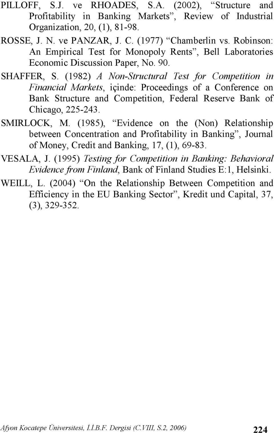 (1982) A Non-Structural Test for Competition in Financial Markets, içinde: Proceedings of a Conference on Bank Structure and Competition, Federal Reserve Bank of Chicago, 225-243. SMIRLOCK, M.