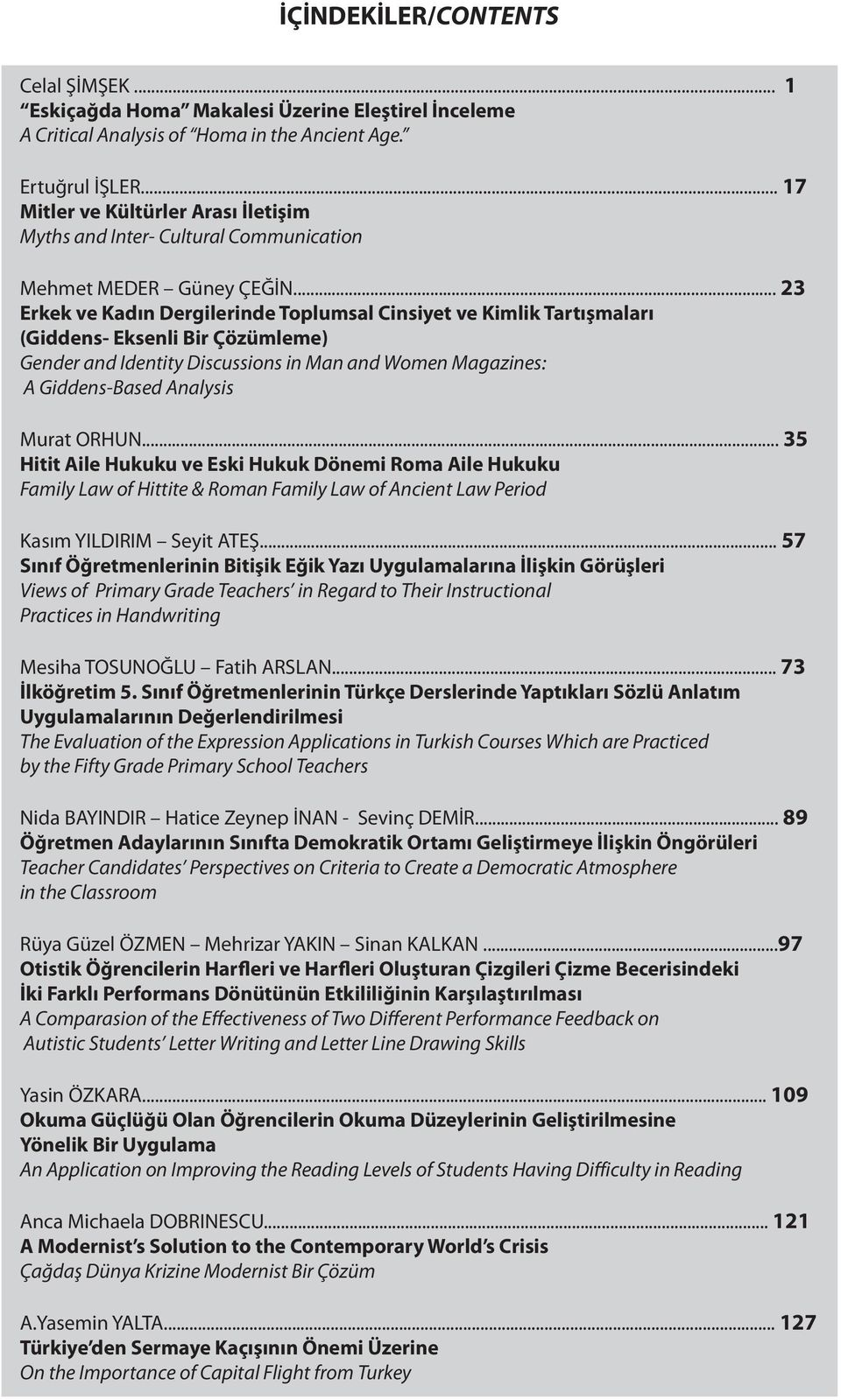 .. 23 Erkek ve Kadın Dergilerinde Toplumsal insiyet ve Kimlik Tartışmaları (Giddens- Eksenli Bir Çözümleme) Gender and Identity Discussions in Man and Women Magazines: A Giddens-Based Analysis Murat