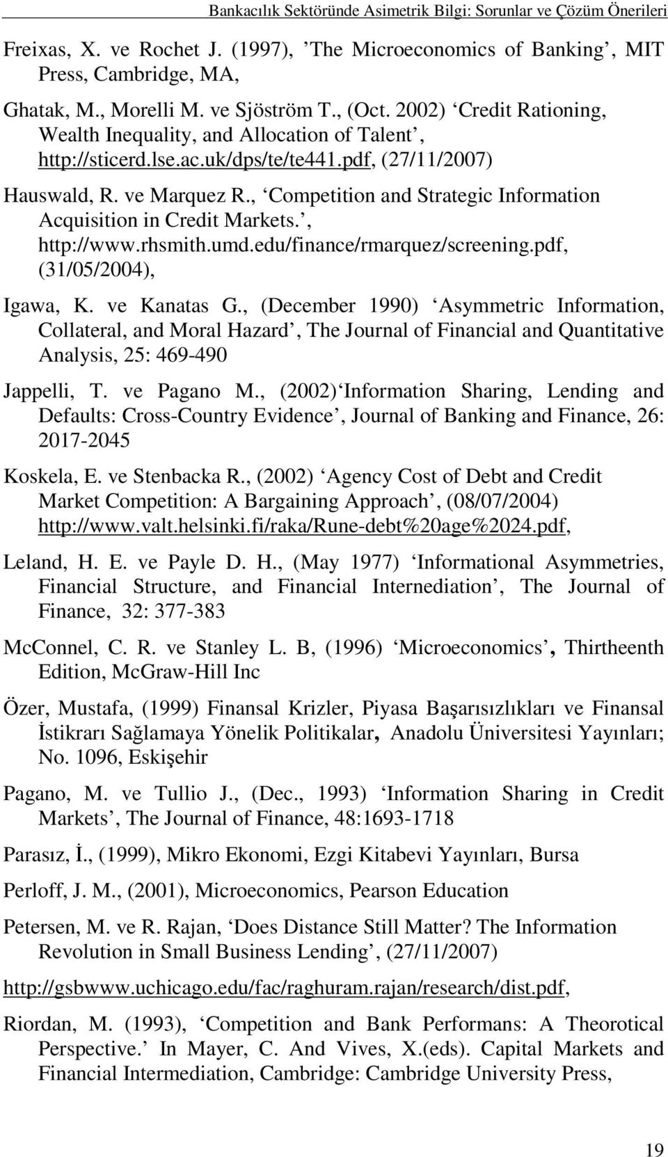 , Competition and Strategic Information Acquisition in Credit Markets., http://www.rhsmith.umd.edu/finance/rmarquez/screening.pdf, (31/05/2004), Igawa, K. ve Kanatas G.