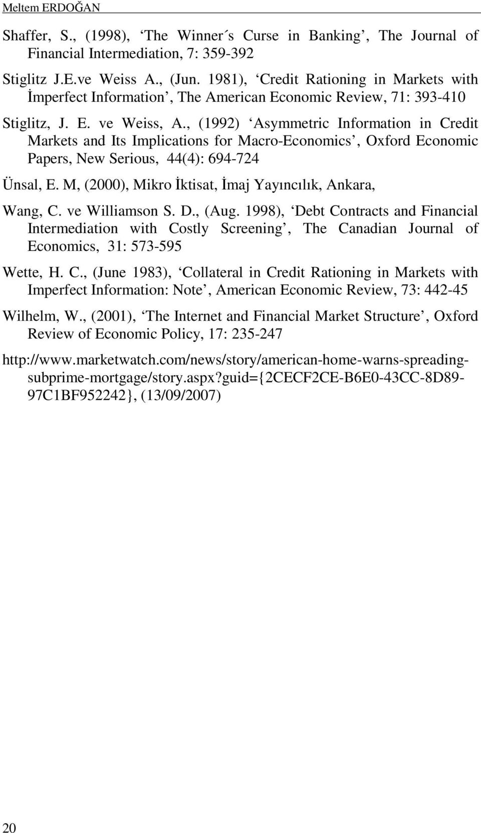 , (1992) Asymmetric Information in Credit Markets and Its Implications for Macro-Economics, Oxford Economic Papers, New Serious, 44(4): 694-724 Ünsal, E.