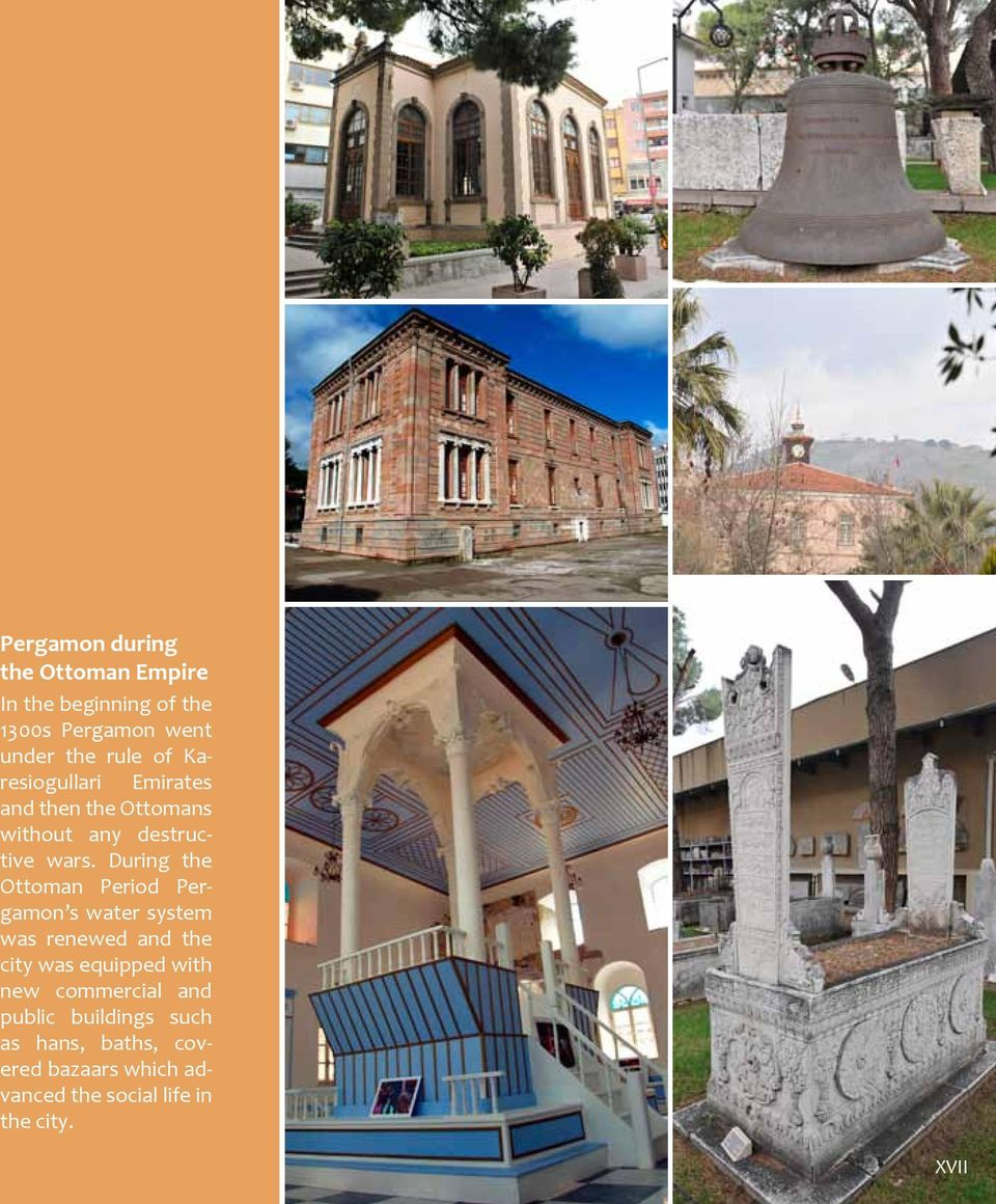 During the Ottoman Period Pergamon s water system was renewed and the city was equipped with new