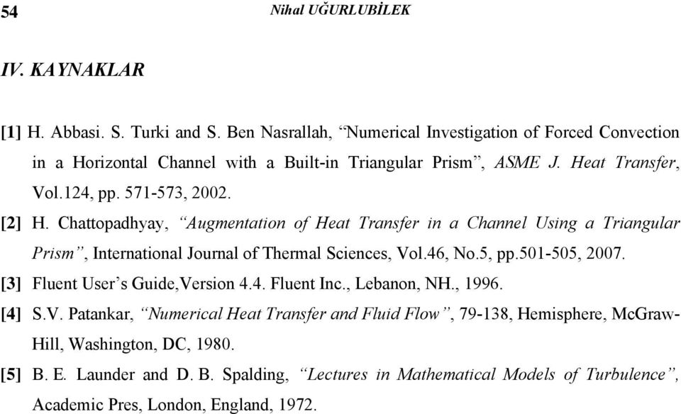 Chattopadha, Augmentation of Heat Transfer in a Channel Using a Triangular Prism, International Journal of Thermal Sciences, Vol.46, No.5, pp.50-505, 2007.