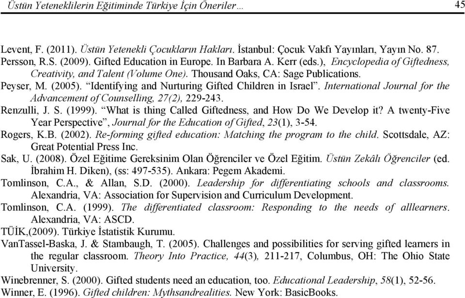 Identifying and Nurturing Gifted Children in Israel. International Journal for the Advancement of Counselling, 27(2), 229-243. Renzulli, J. S. (1999).