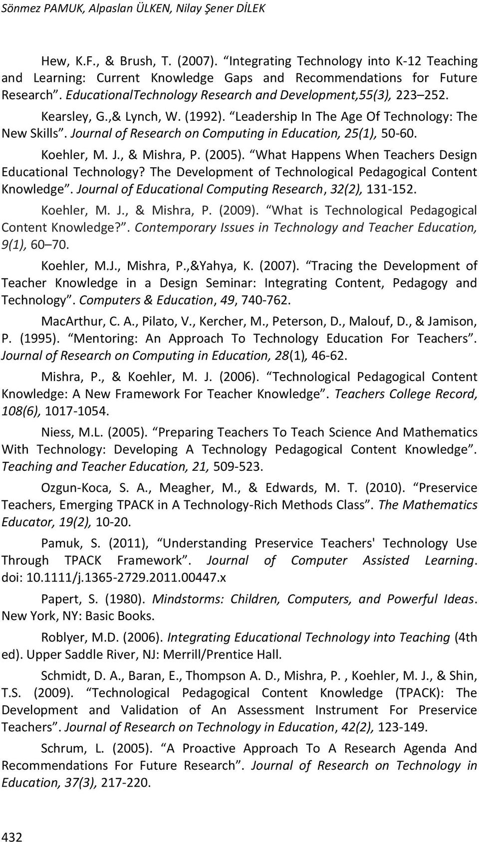 Journal of Research on Computing in Education, 25(1), 50-60. Koehler, M. J., & Mishra, P. (2005). What Happens When Teachers Design Educational Technology?