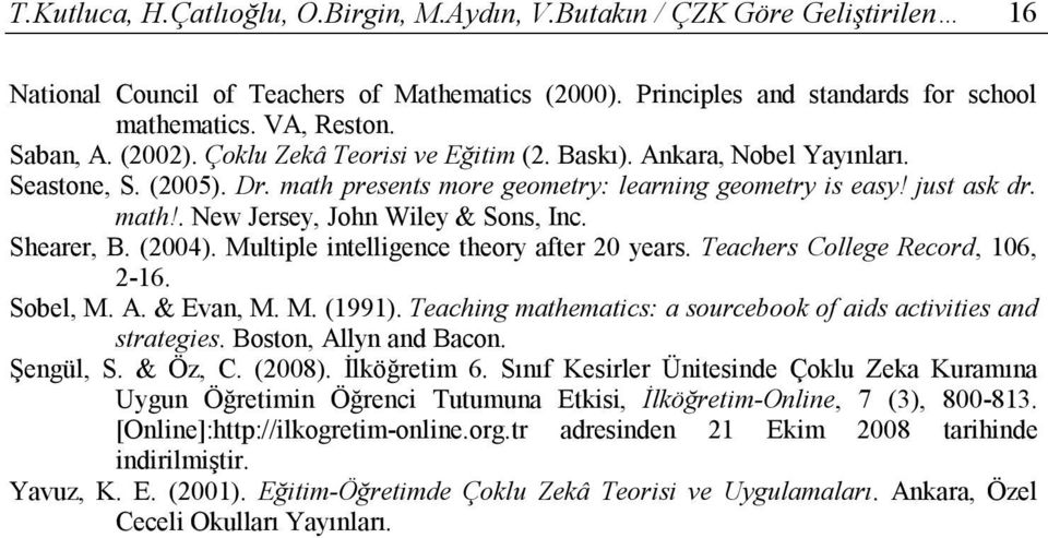 Shearer, B. (2004). Multiple intelligence theory after 20 years. Teachers College Record, 106, 2-16. Sobel, M. A. & Evan, M. M. (1991).