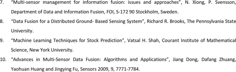 Data Fusion for a Distributed Ground- Based Sensing System, Richard R. Brooks, The Pennsylvania State University. 9.