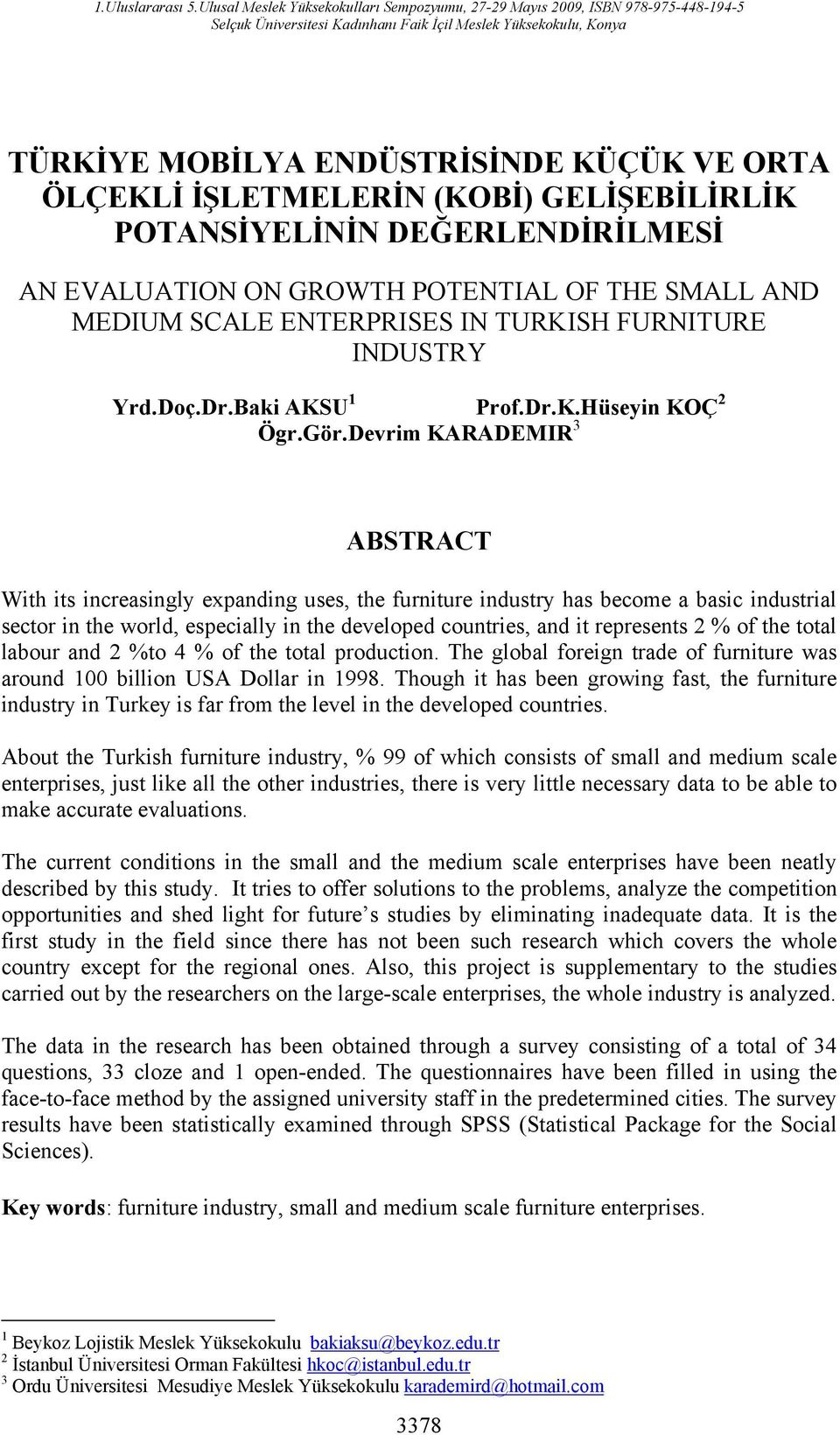 Devrim KARADEMIR 3 ABSTRACT With its increasingly expanding uses, the furniture industry has become a basic industrial sector in the world, especially in the developed countries, and it represents 2