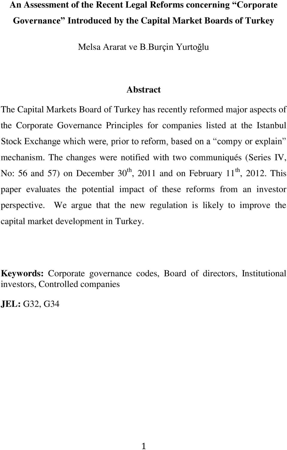 prior to reform, based on a compy or explain mechanism. The changes were notified with two communiqués (Series IV, No: 56 and 57) on December 30 th, 2011 and on February 11 th, 2012.