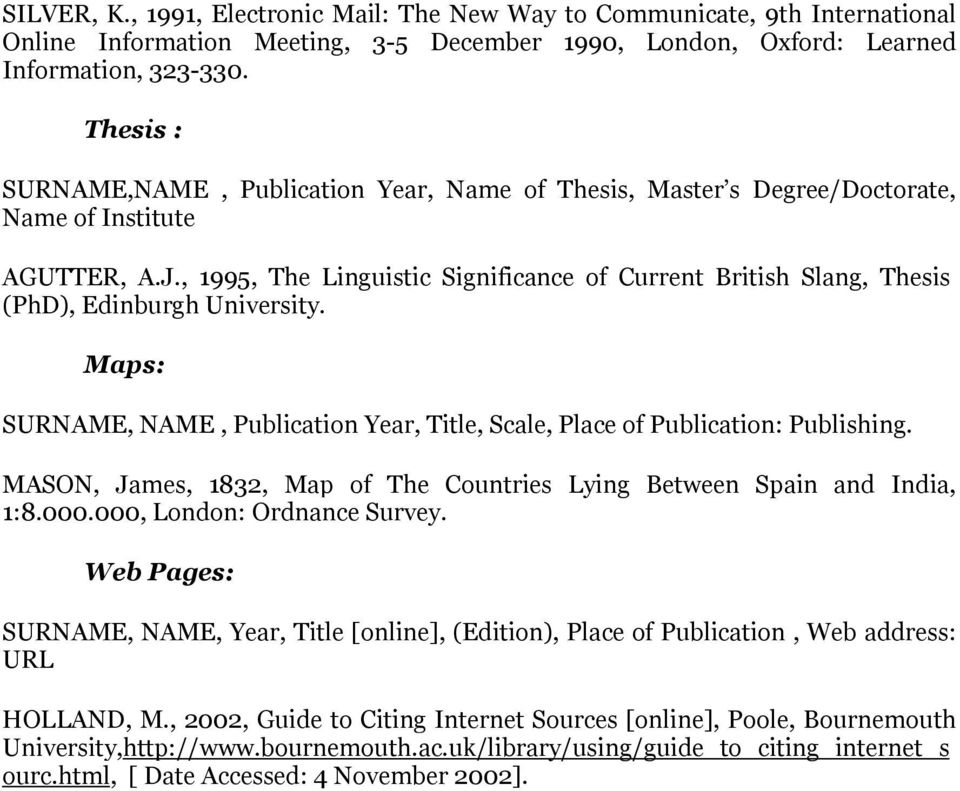 , 1995, The Linguistic Significance of Current British Slang, Thesis (PhD), Edinburgh University. Maps: SURNAME, NAME, Publication Year, Title, Scale, Place of Publication: Publishing.
