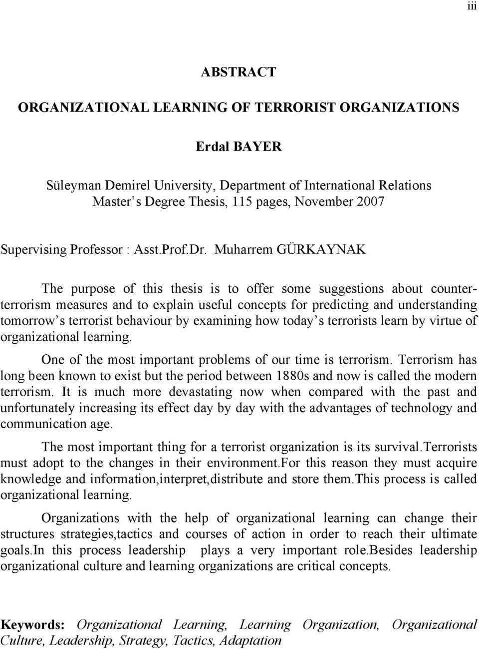 Muharrem GÜRKAYNAK The purpose of this thesis is to offer some suggestions about counterterrorism measures and to explain useful concepts for predicting and understanding tomorrow s terrorist