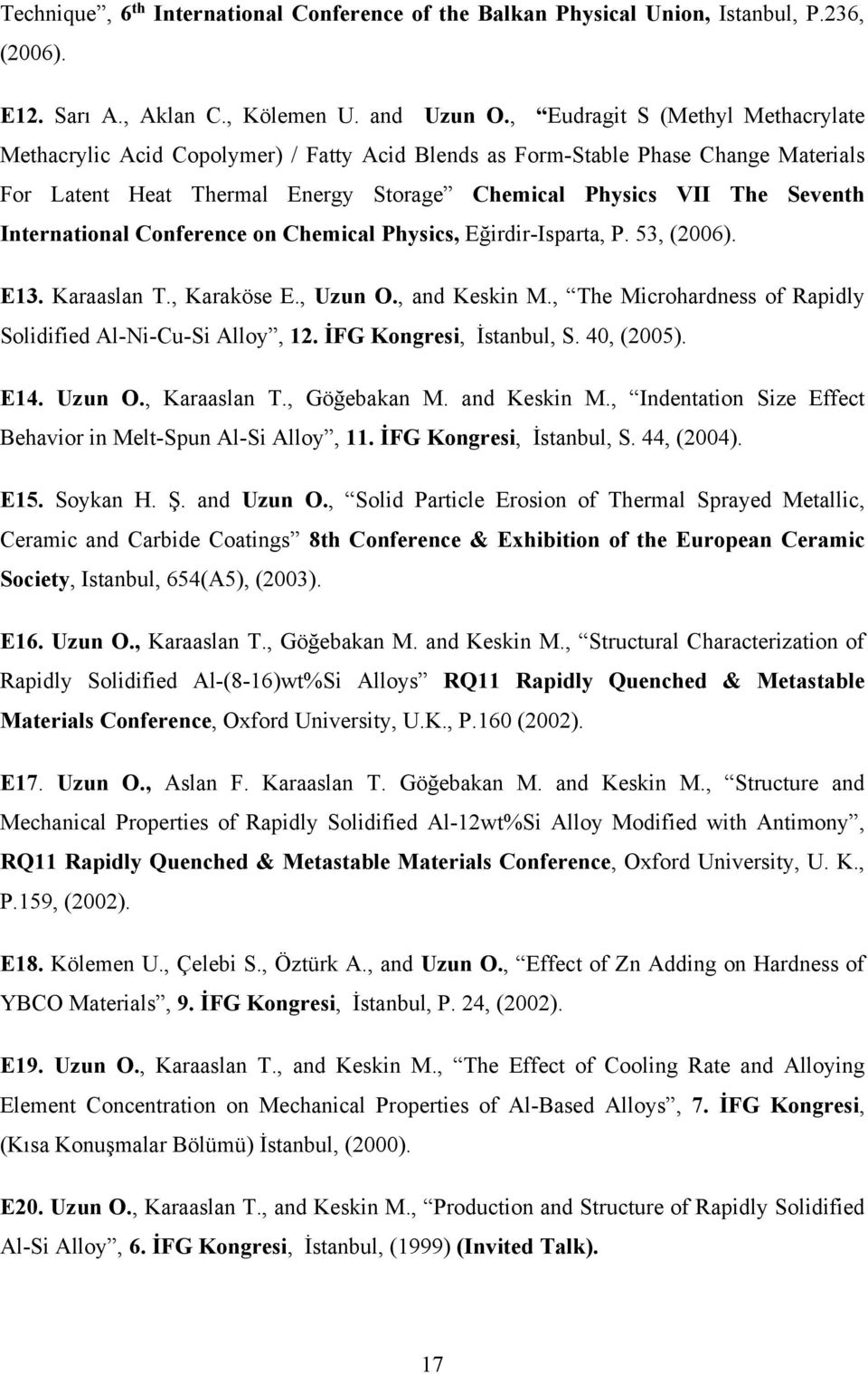 International Conference on Chemical Physics, Eğirdir-Isparta, P. 53, (2006). E13. Karaaslan T., Karaköse E., Uzun O., and Keskin M., The Microhardness of Rapidly Solidified Al-Ni-Cu-Si Alloy, 12.