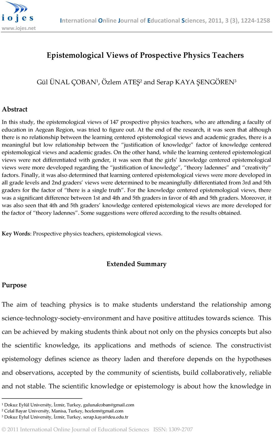 Abstract In this study, the epistemological views of 147 prospective physics teachers, who are attending a faculty of education in Aegean Region, was tried to figure out.