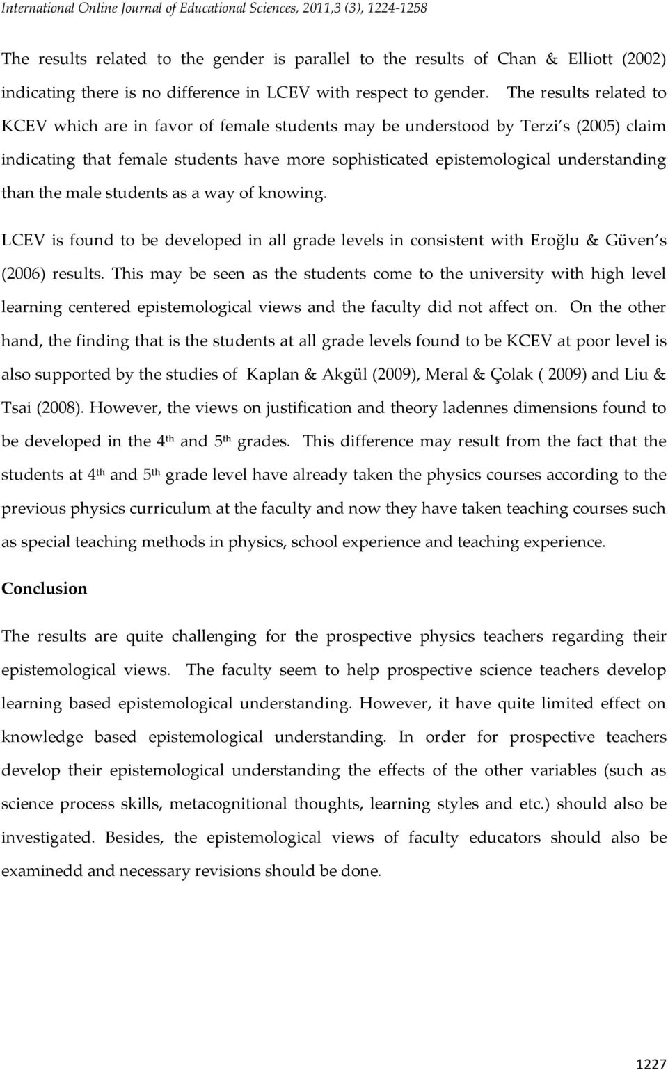 The results related to KCEV which are in favor of female students may be understood by Terzi s (2005) claim indicating that female students have more sophisticated epistemological understanding than