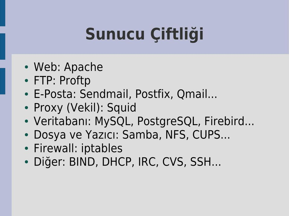 .. Proxy (Vekil): Squid Veritabanı: MySQL, PostgreSQL,