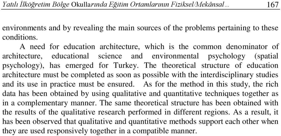 The theoretical structure of education architecture must be completed as soon as possible with the interdisciplinary studies and its use in practice must be ensured.