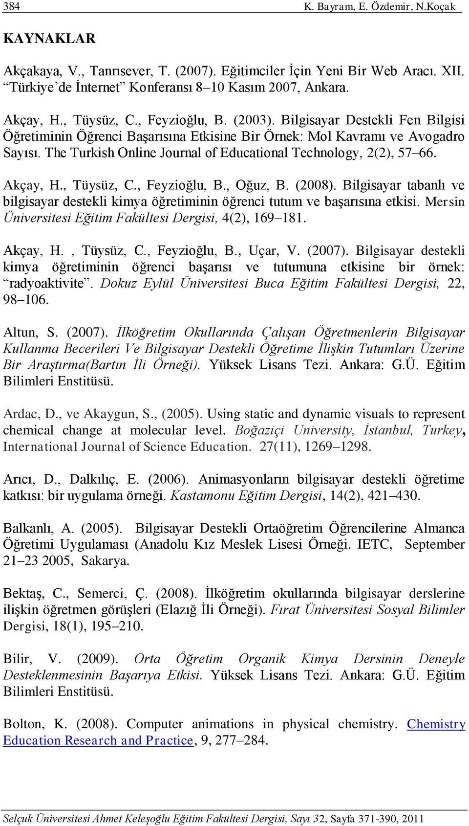 The Turkish Online Journal of Educational Technology, 2(2), 57 66. Akçay, H., Tüysüz, C., Feyzioğlu, B., Oğuz, B. (2008).