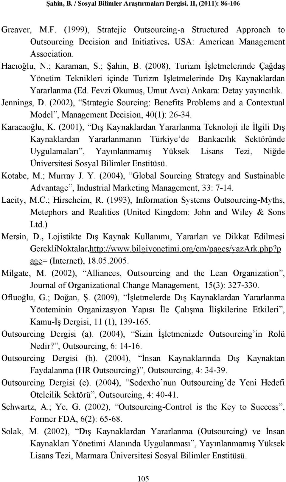 (2002), Strategic Sourcing: Benefits Problems and a Contextual Model, Management Decision, 40(1): 26-34. Karacaoğlu, K.
