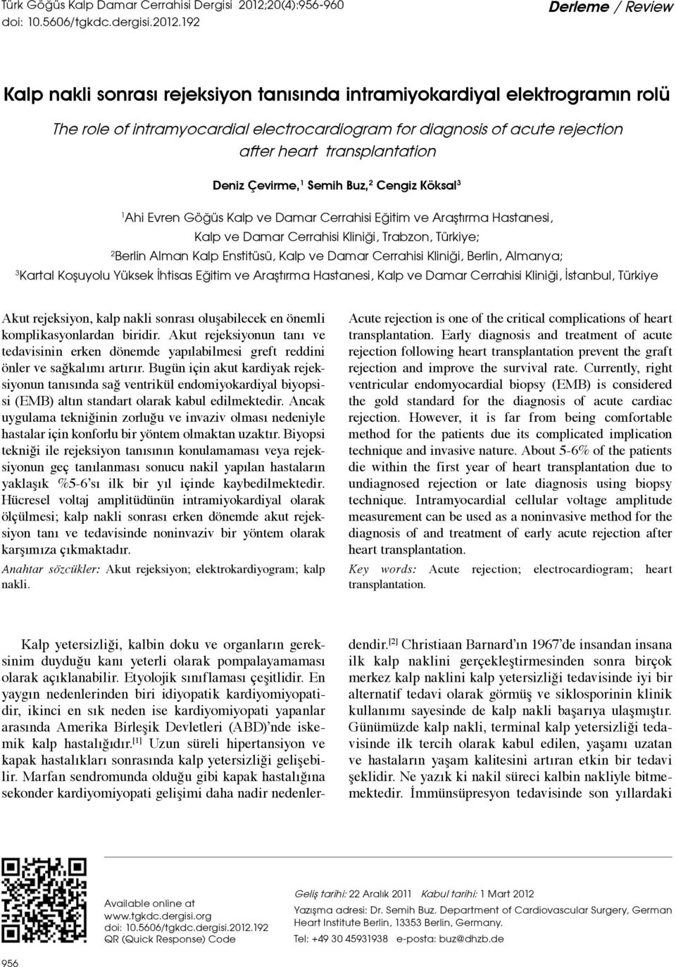 192 Derleme / Review Kalp nakli sonrası rejeksiyon tanısında intramiyokardiyal elektrogramın rolü The role of intramyocardial electrocardiogram for diagnosis of acute rejection after heart