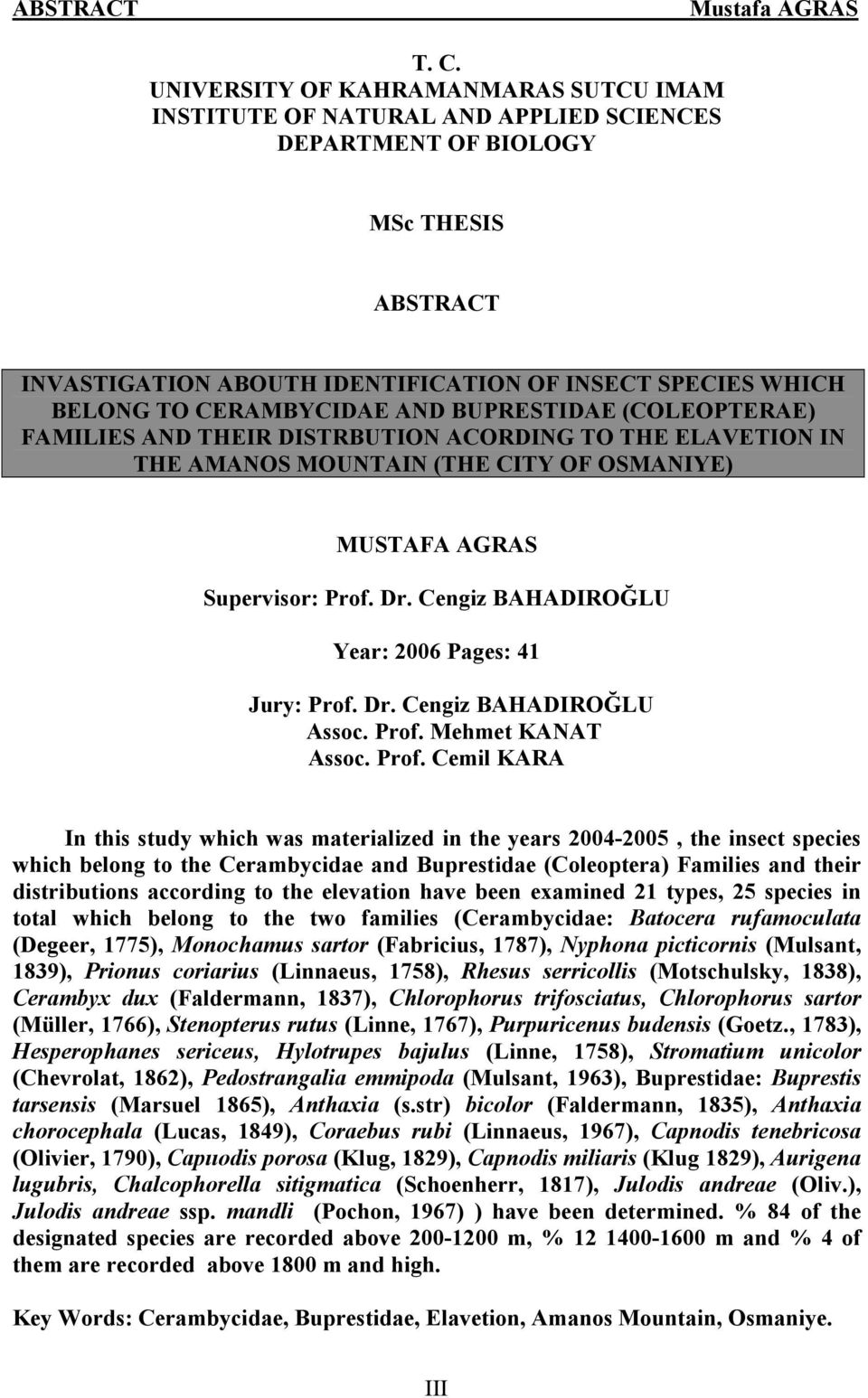 CERAMBYCIDAE AND BUPRESTIDAE (COLEOPTERAE) FAMILIES AND THEIR DISTRBUTION ACORDING TO THE ELAVETION IN THE AMANOS MOUNTAIN (THE CITY OF OSMANIYE) MUSTAFA AGRAS Supervisor: Prof. Dr.