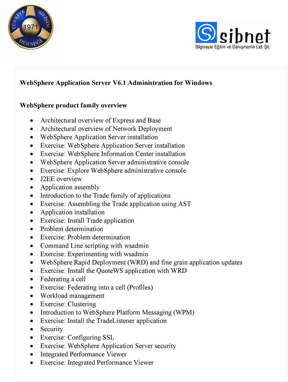 Exercise: WebSphere Application Server installation Exercise: WebSphere Information Center installation WebSphere Application Server administrative console Exercise: Explore WebSphere administrative