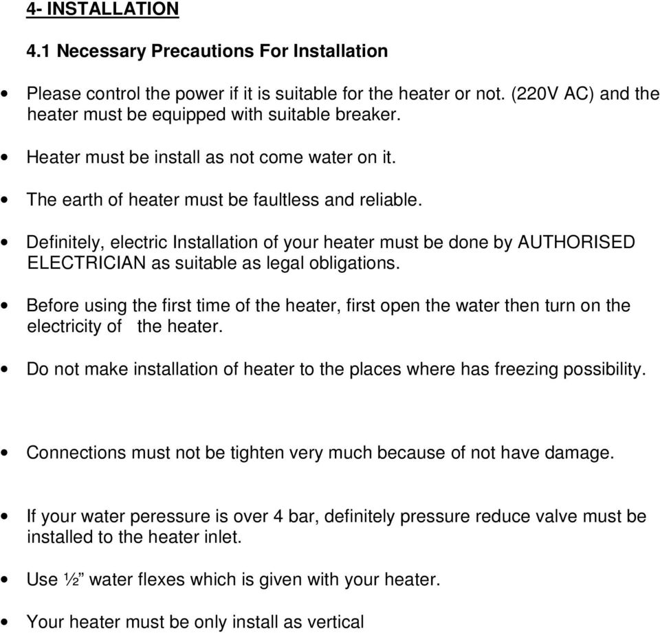 Definitely, electric Installation of your heater must be done by AUTHORISED ELECTRICIAN as suitable as legal obligations.