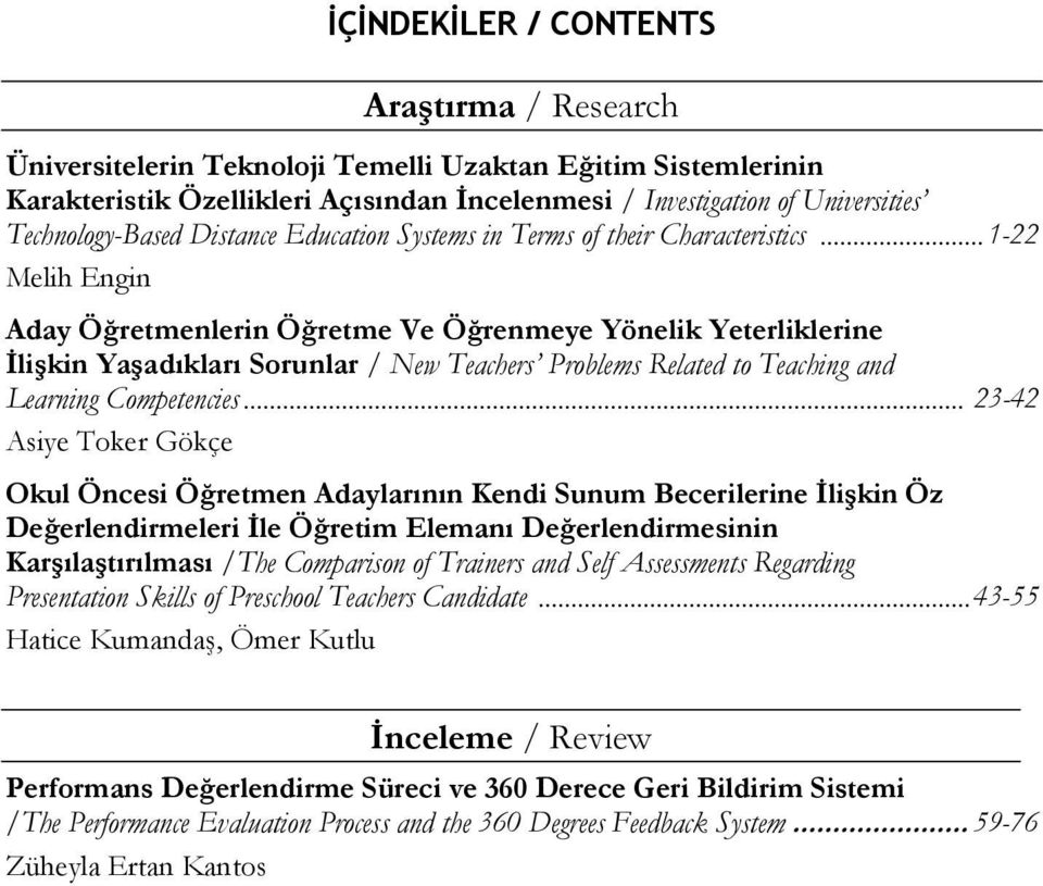 .. 1-22 Melih Engin Aday Öğretmenlerin Öğretme Ve Öğrenmeye Yönelik Yeterliklerine İlişkin Yaşadıkları Sorunlar / New Teachers Problems Related to Teaching and Learning Competencies.