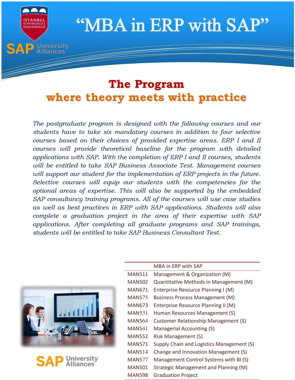 With the completion of ERP I and II courses, students will be entitled to take SAP Business Associate Test.