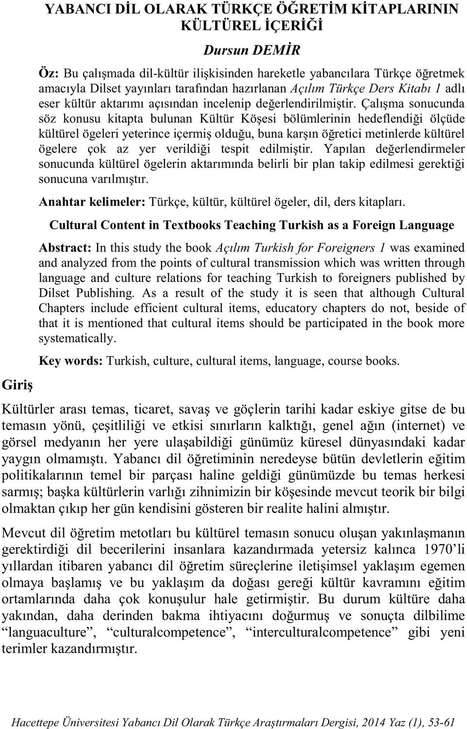 Foreigners 1 was examined and analyzed from the points of cultural transmission which was written through language and culture relations for teaching Turkish to foreigners published by Dilset