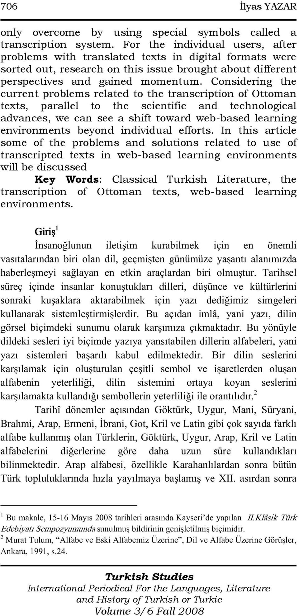 Considering the current problems related to the transcription of Ottoman texts, parallel to the scientific and technological advances, we can see a shift toward web-based learning environments beyond