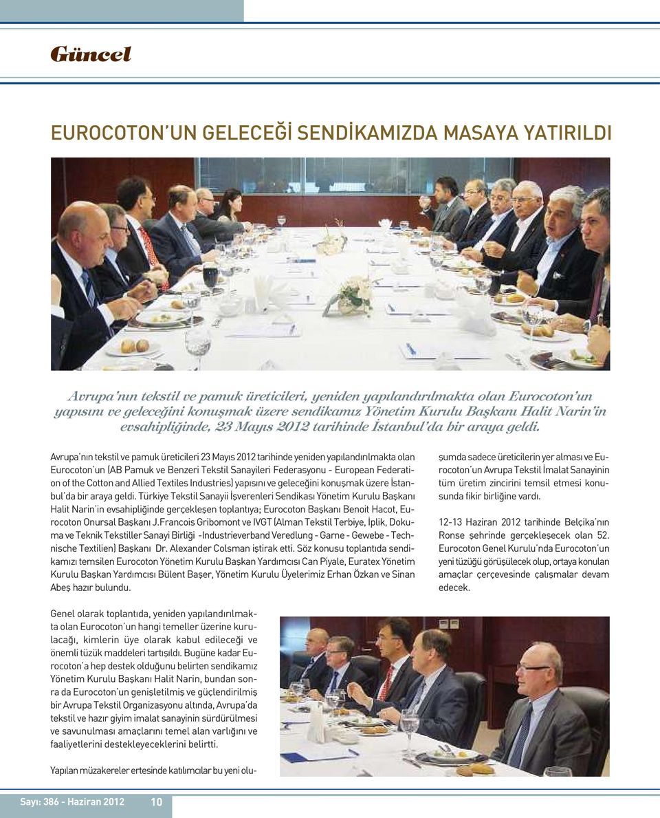 Avrupa nın tekstil ve pamuk üreticileri 23 Mayıs 2012 tarihinde yeniden yapılandırılmakta olan Eurocoton un (AB Pamuk ve Benzeri Tekstil Sanayileri Federasyonu - European Federation of the Cotton and