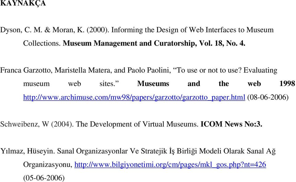 archimuse.com/mw98/papers/garzotto/garzotto_paper.html (08-06-2006) Schweibenz, W (2004). The Development of Virtual Museums. ICOM News No:3.