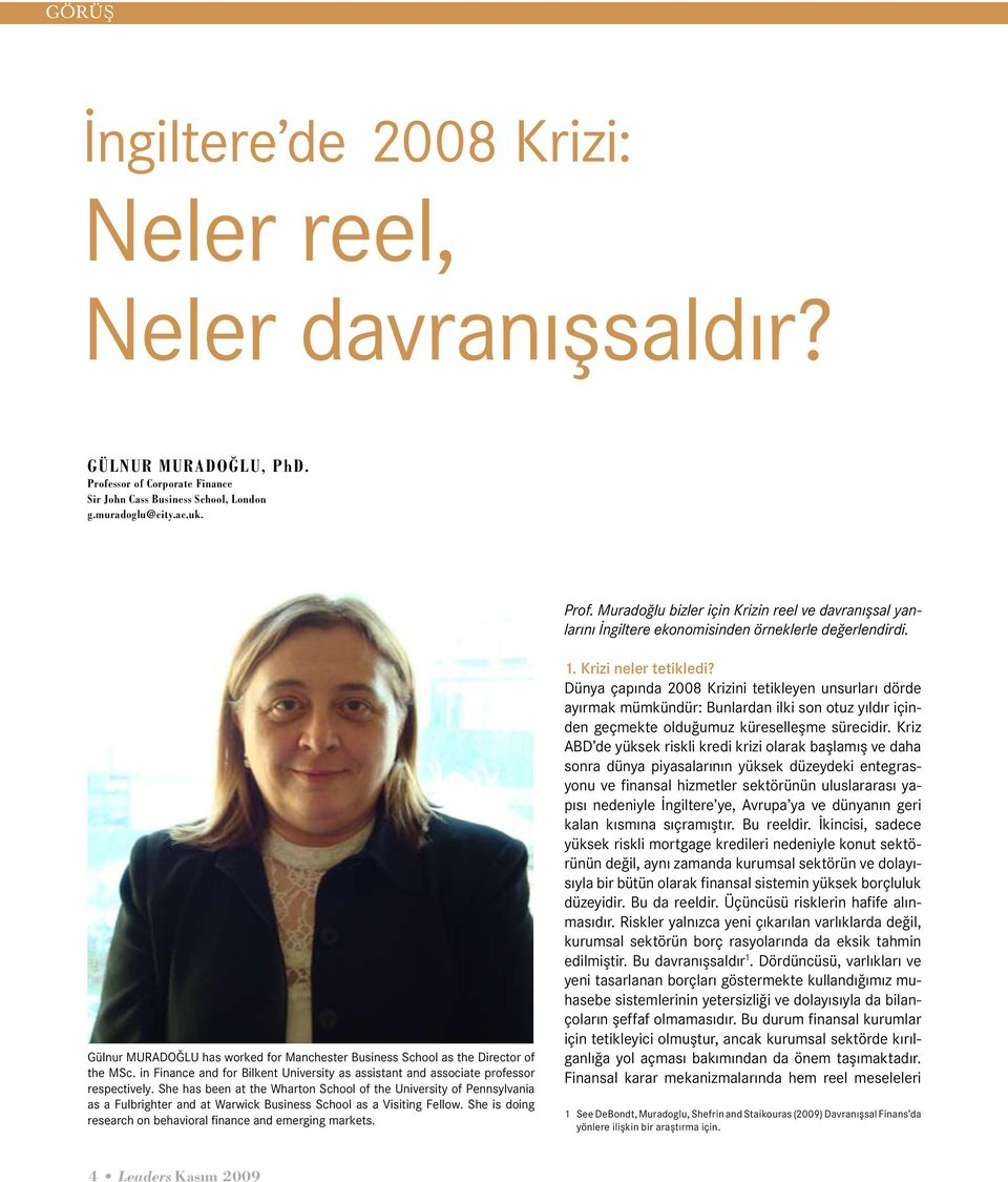 Gülnur MURADOĞLU has worked for Manchester Business School as the Director of the MSc. in Finance and for Bilkent University as assistant and associate professor respectively.