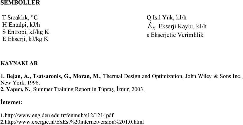 , Thermal Design and Optimization, John Wiley & Sons Inc., New York, 1996. 2. Yapıcı, N.