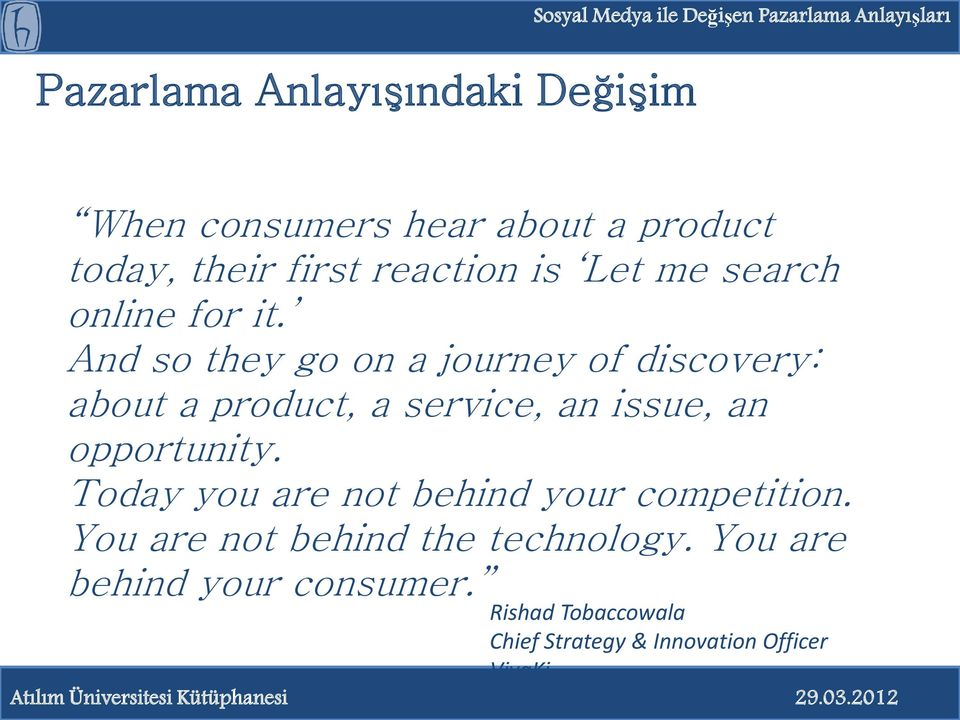 And so they go on a journey of discovery: about a product, a service, an issue, an opportunity.