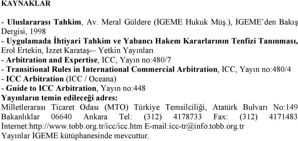 Expertise, ICC, Yayın no:480/7 - Transitional Rules in International Commercial Arbitration, ICC, Yayın no:480/4 - ICC Arbitration (ICC / Oceana) - Guide to ICC Arbitration, Yayın