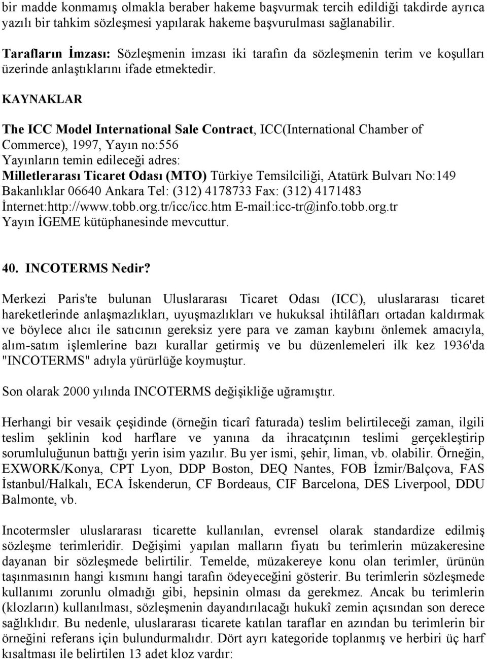 KAYNAKLAR The ICC Model International Sale Contract, ICC(International Chamber of Commerce), 1997, Yayın no:556 Yayınların temin edileceği adres: Milletlerarası Ticaret Odası (MTO) Türkiye