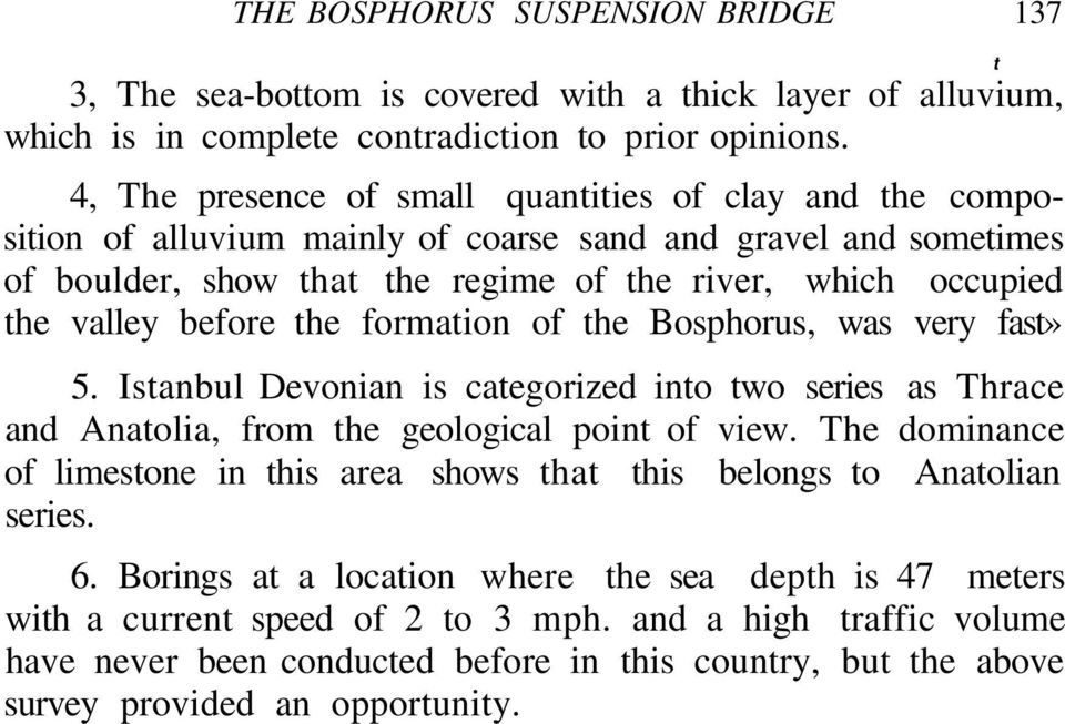 before the formation of the Bosphorus, was very fast» 5. Istanbul Devonian is categorized into two series as Thrace and Anatolia, from the geological point of view.